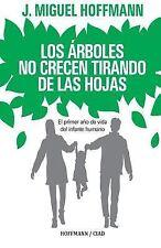 Los Arboles No Crecen Tirando de Las Hojas : Primeros Meses de Vida Del...