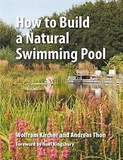 HOW TO BUILD A NATURAL SWIMMING POOL - KIRCHER, WOLFRAM/ THON, ANDREAS/ ZLOBINSK