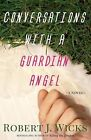 NEW Conversations with a Guardian Angel by Robert J. Wicks