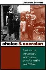 Choice and Coercion: Birth Control, Sterilization, and Abortion in Public Health