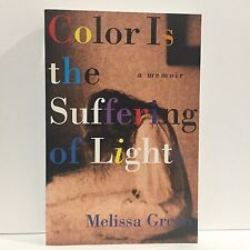 Color Is the Suffering of Light : A Memoir by Melissa Green Paperback Free Ship