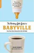 Working Gal's Guide to Babyville : Your Must-Have Manual for Life with Baby