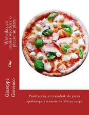 Wszystko, Co Musisz Wiedziec o Pieczeniu Pizzy : Praktyczny Przewodnik Do...