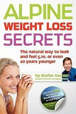Alpine Weight Loss Secrets : The Natural Way to Look 5, 10, Even 20 Years...