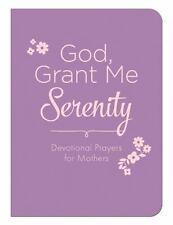 God, Grant Me Serenity:  Devotional Prayers for Mothers