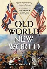 Old World, New World: Great Britain and America from the Beginning, Burk, Kathle