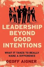 Leadership Beyond Good Intentions: What It Takes to Really Make a Difference