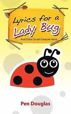 Lyrics for a Lady Bug : And Other Small-Creature Verse by Pen Douglas (2013,.