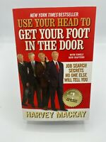Use Your Head to Get Your Foot in the Door : Job Search Secrets Harvey Mackay