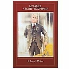MY FATHER, A SILENT FILMS PIONEER, GEORGE E. MCAVOY PAPERBACK 1ST EDITION NEW