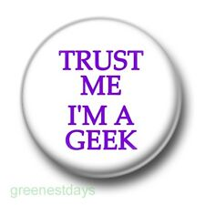 Trust Me I'm A Geek 1 Inch / 25mm Pin Button Badge Geeks Nerds Kitsch IT Support