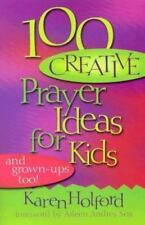 100 Creative Prayer Ideas for Kids: (And Grown-Ups Too) (Paperback or Softback)