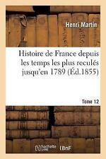 Histoire de France Depuis les Temps les Plus Recules Jusqu'en 1789. Tome 12...