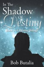In the Shadow of Destiny by Bob Butalia (2015, Paperback)