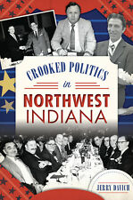 Crooked Politics in Northwest Indiana [IN] [The History Press]
