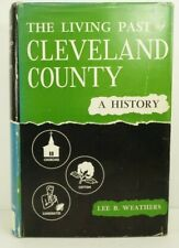 The Living Past of Cleveland County (NC) A History, L.B. Weathers, 1956 1st HCDJ