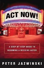 Act Now!: A Step-By-Step Guide on How to Become a Working Actor-ExLibrary