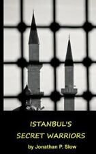 Istanbul's Spies: Istanbul's Secret Warriors by Jonathan Slow (2014, Paperback)