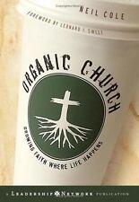 Organic Church: Growing Faith Where Life Happens by Neil Cole