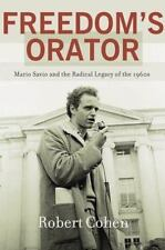 Freedom's Orator : Mario Savio and the Radical Legacy of the 1960s by Robert...