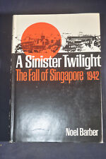 *FIRST/SECOND* Sinister Twilight: The Fall of Singapore 1942 by Noel Barber HCDJ