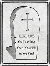 Here Lies The Last Dog That Pooped In My Yard Novelty Metal Sign