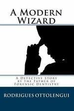 A Modern Wizard : A Detective Story by the Father of Forensic Dentistry by...