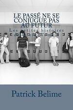 Les Petites Histoires de la Vie: Le Passé Ne Se Conjugue Pas Au Futur by...