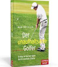Der unaufhaltsame Golfer - Erfolg im kurzen Spiel durch mentale Stärke (Rotella)