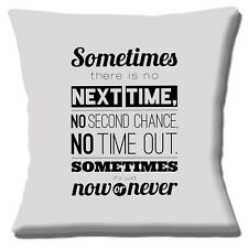 """MESSAGE SOMETIMES THERE IS NO NEXT TIME  NOW OR NEVER 16"""" Pillow Cushion Cover"""