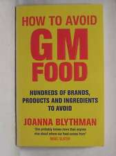 How to Avoid GM Food : Hundreds of Brands, Products and Ingredients to Avoid, Bl
