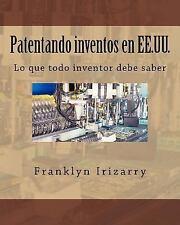 Patentando Inventos en EE. UU : Lo Que Todo Inventor Debe Saber by Franklyn...