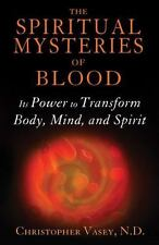 The Spiritual Mysteries of Blood: Its Power to Transform Body, Mind, and Spirit,