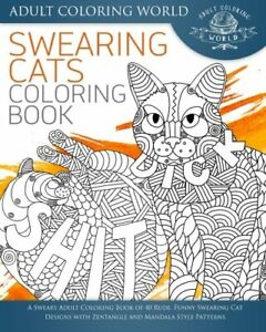 Swearing Cat Coloring Book: A Sweary Adult Book of 40 Rude, Funny...