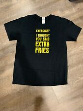 Exercise? I Thought You Said Extra Fries! T-shirt, Sz L