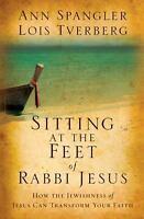 Sitting at the Feet of Rabbi Jesus: How the Jewishness of Jesus Can Transform Yo