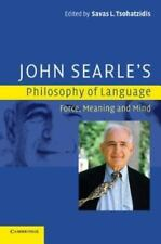 John Searle's Philosophy of Language: Force, Meaning and Mind by Savas L. Tsoha
