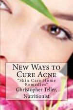 New Ways to Cure Acne : Skin Care Home Remedies by Christopher Teller (2015,...