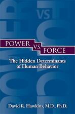 Power vs. Force : The Hidden Determinants of Human Behavior by David R. Hawkins