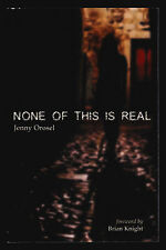 Jenny Orosel, None of This is Real, City Contrasts Publications, 2005- Signed 2x