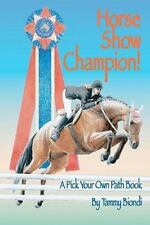 Horse Show Champion!: A Pick Your Own Path Book (volume 1): By Tammy Biondi