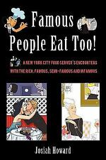 Famous People Eat Too! : A New York City Food Server's Encounters with the...