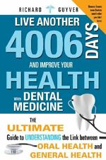 Live Another 4006 Days and Improve Your Health with Dental Medicine: The Ultim,