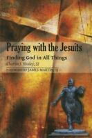 Praying With The Jesuits: Finding God In All Things: By Charles J., Sj Healey