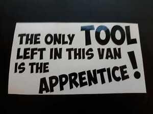 funny fun vinyl van sticker joinery apprentice builder the only tool in this van