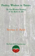 Finding Wisdom in Nature : An Eco-Wisdom Reading of the Book of Job by Norman...