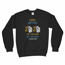 April Birthday Quarantine Sweatshirt 2020 April Birthday Quarantined