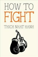 How to Fight, Paperback by Nhat Hanh, Thich; Deantonis, Jason (ILT), Brand Ne...