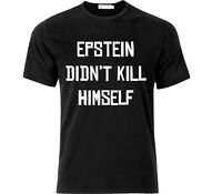 Epstein Didn't Kill Himself T Shirt Black
