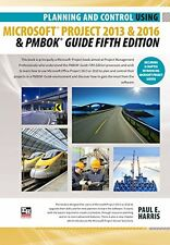 Planning and Control Using Microsoft Project 2013 or 2016 and PMBOK Guide Fifth